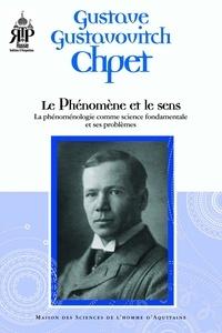 Gustave Chpet - Le phénomène et le sens - La phénoménologie comme science fondamentale et ses problèmes.