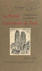 Gustave Clanché et  Collectif - Le portail, l'achèvement, les blessures de la cathédrale de Toul.