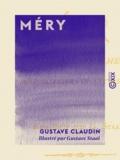 Gustave Claudin et Gustave Staal - Méry - Sa vie intime, anecdotique et littéraire.