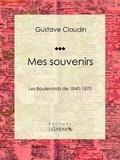 Gustave Claudin et  Ligaran - Mes souvenirs - Les boulevards de 1840-1870.