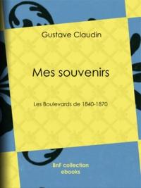 Gustave Claudin - Mes souvenirs - Les boulevards de 1840-1870.