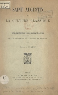 Gustave Combès - Saint Augustin et la culture classique - Thèse complémentaire pour le Doctorat ès lettres présentée à la Faculté des lettres de l'Université de Bordeaux.