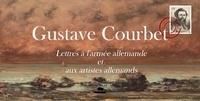Gustave Courbet - Gustave Courbet : lettre aux allemands et aux artistes allemands.