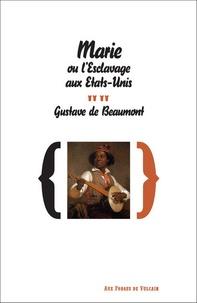 Gustave de Beaumont - Marie ou l'esclavage aux Etats-Unis.