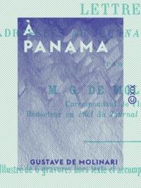 Gustave de Molinari - À Panama - L'isthme de Panama, la Martinique, Haïti.