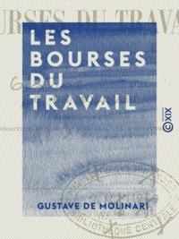 Gustave de Molinari - Les Bourses du travail.
