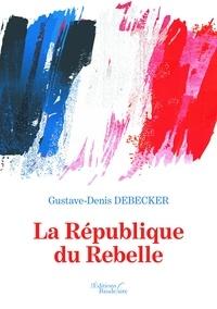 Gustave-Denis Debecker - La république du rebelle.