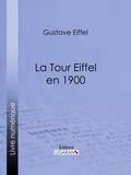 Gustave Eiffel et  Ligaran - La tour Eiffel en 1900.