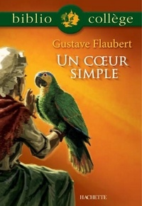 Gustave Flaubert et Marie-Hélène Robinot-Bichet - Bibliocollège - Un Coeur Simple, Flaubert.
