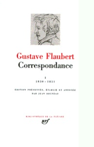 Gustave Flaubert - Correspondance / Flaubert Tome 1 - Janvier 1830 à juin 1851.