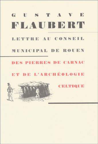 Gustave Flaubert - Des pierres de Carnac et de l'archéologie celtique. - Lettre au conseil municipal de Rouen.