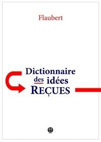 Gustave Flaubert - Dictionnaire des idées reçues - Catalogue des opinions chics.