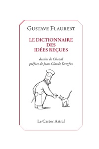 Gustave Flaubert - Dictionnaire des idées reçues - Et le Catalogue des idées chic.