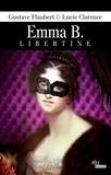 Gustave Flaubert et Lucie Clarence - Emma B. libertine.