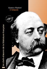 Gustave Flaubert - Flaubert l'intégrale : Œuvres complètes avec illustrations et annexes..