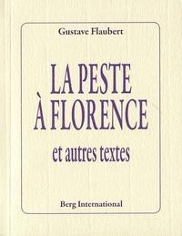 Gustave Flaubert - La peste à Florence - Et autres textes.