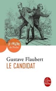 Gustave Flaubert - Le candidat - Comédie en quatre actes.