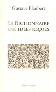 Gustave Flaubert - Le dictionnaire des idées reçues.