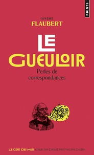 Gustave Flaubert - Le gueuloir - Perles de correspondances.