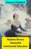 Gustave Flaubert et Eleanor Marx Aveling - Madame Bovary + Salammbô + Sentimental Education (3 Unabridged Classics).