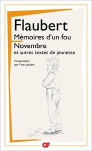 Gustave Flaubert - Mémoires d'un fou ; Novembre et autres textes de jeunesse.