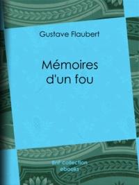 Gustave Flaubert et Pierre Dauze - Mémoires d'un fou.