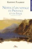 Gustave Flaubert - Notes d'un voyage en Provence et en Italie.