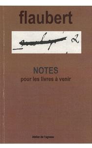 Gustave Flaubert - Notes pour les livres à venir précédées de Cahier des vingt ans.