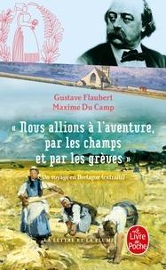 Gustave Flaubert et Maxime Du Camp - Nous allions à l'aventure, par les champs et par les grèves - Un voyage en Bretagne, extrait.