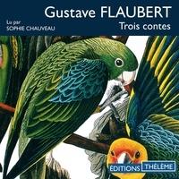 Gustave Flaubert et Sophie Chauveau - Trois contes.