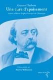 Gustave Flaubert - Une cure d'apaisement - Lettres à Marie-Sophie Leroyer de Chantepie.