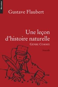 Gustave Flaubert - Une leçon d'histoire naturelle - Genre commis.