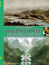 Gustave Flaubert - Voyage dans les Pyréenées - Aquitaine, Languedoc, Provence et Corse.