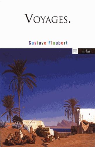 Gustave Flaubert - Voyages.