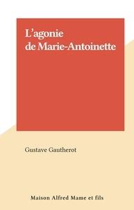 Gustave Gautherot - L'agonie de Marie-Antoinette.