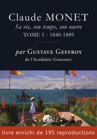 Gustave Geffroy - Claude Monet. Sa vie, son temps, son œuvre - tome 1 – 1840-1889.