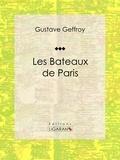 Gustave Geffroy et  Ligaran - Les Bateaux de Paris.