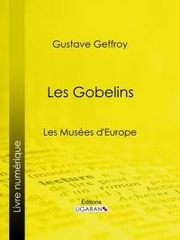 Gustave Geffroy et  Ligaran - Les Gobelins - Les Musées d'Europe.