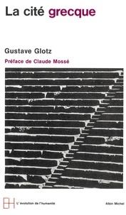 Gustave Glotz - La Cité grecque.