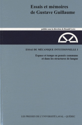 Gustave Guillaume et Renée Tremblay - Essai de mécanique intuitionnelle - Tome 1, Espace et temps en pensée commune et dans les structures de langue.