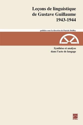 Leçons de linguistiquede Gustave Guillaume1943-1944. Volume 29. Synthèse et analysedans l'acte de langage