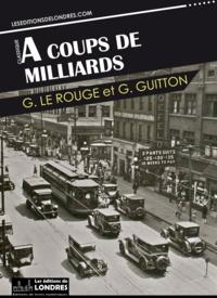 Gustave Guitton et Gustave Le Rouge - A coups de milliards.