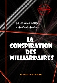 Gustave Guitton et Gustave Le Rouge - La conspiration des milliardaires (Tomes I, II, III & IV) - Edition intégrale.