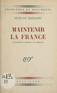 Gustave Haelling - Maintenir la France - Commentaires alsaciens sur la guerre.