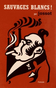 Gustave Henri Jossot - Sauvages blancs ! - Chroniques tunisiennes 1911-1927.