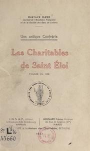 Gustave Kass - Une antique confrérie, les Charitables de Saint-Éloi, fondée en 1188.