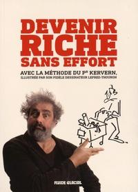 Gustave Kervern - Devenir riche sans effort ! - Avec la célèbre méthode du Pr Kervern.