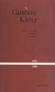 Gustave Klotz et Jacques Klotz - Gustave Klotz, 1810-1880 - D'après ses notes, ses lettres, ses rapports.