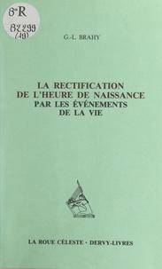 Gustave-Lambert Brahy - La rectification de l'heure de naissance par les événements de la vie - Avec 21 exemples démonstratifs.