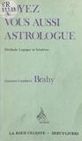 Gustave-Lambert Brahy - Soyez vous aussi astrologue ! - Méthode logique et intuitive permettant d'assimiler en quelques heures la quintessence de l'astrologie, de dresser rapidement et scientifiquement n'importe quel « horoscope » (ciel de naissance) et d'en interpréter la destinée.